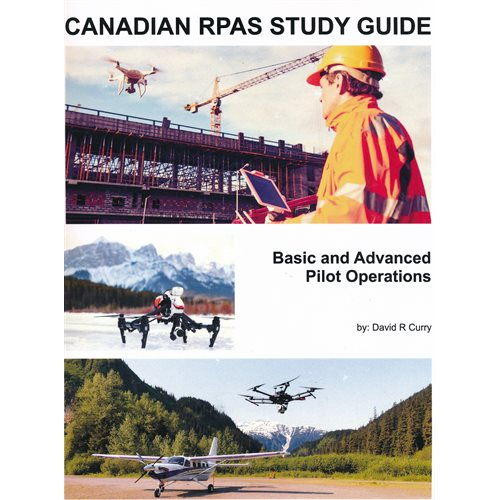 CANADIAN RPAS STUDY GUIDE - Basic and Advanced Pilot Operations